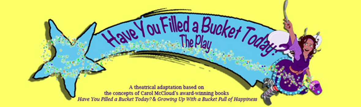 Have You Filled a Bucket Today? The Play